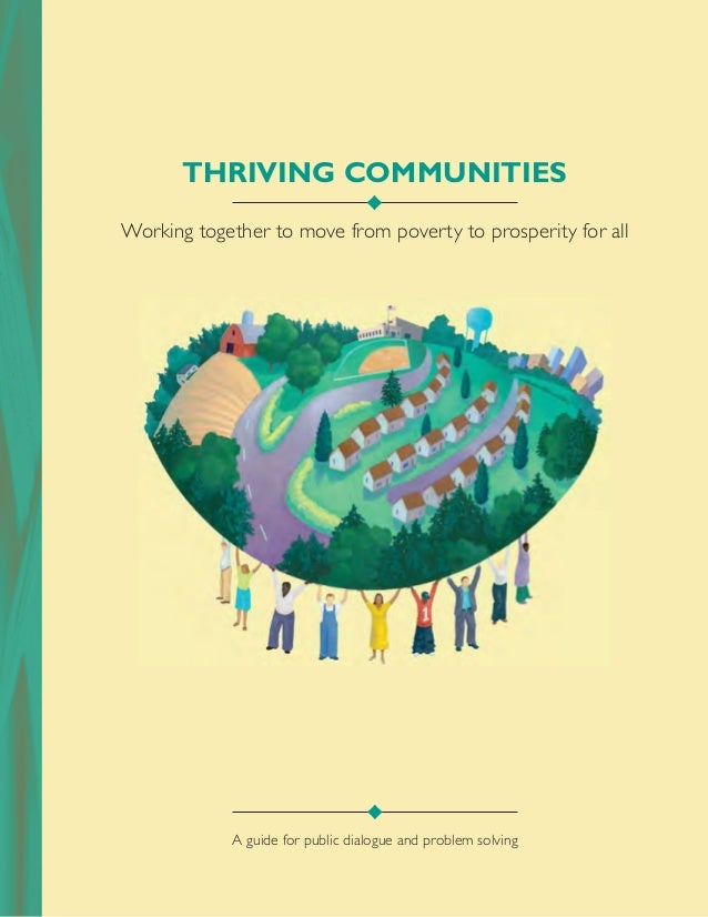 Working together to move from poverty to prosperity for all Thriving communities A guide for public dialogue and problem s...