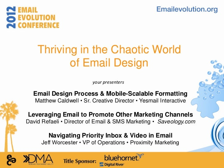 Thriving in the Chaotic World           of Email Design                          your presenters  Email Design Process & M...