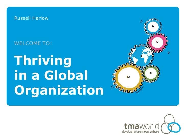 Russell HarlowWELCOME TO:Thrivingin a GlobalOrganization