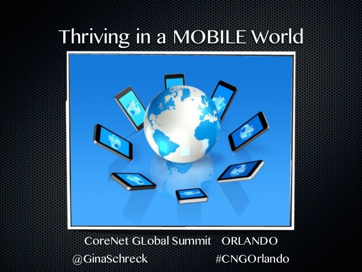 Thriving in a MOBILE World  CoreNet GLobal Summit ORLANDO @GinaSchreck        #CNGOrlando