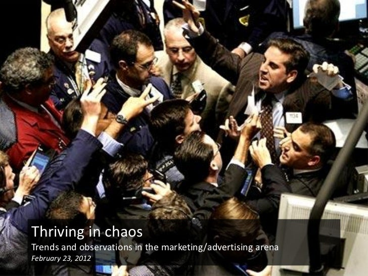 Thriving in chaosTrends and observations in the marketing/advertising arenaFebruary 23, 2012