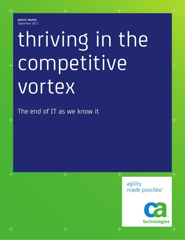 WHITE PAPERSeptember 2012thriving in thecompetitivevortexThe end of IT as we know it                              agility ...