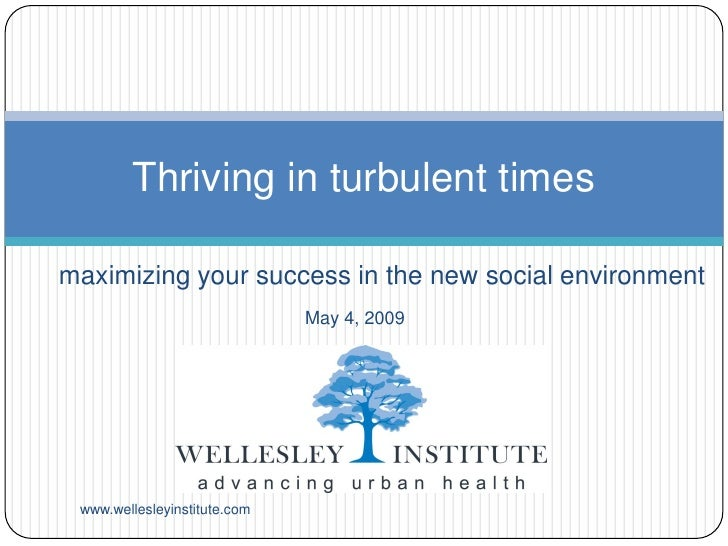 Thriving in turbulent times  maximizing your success in the new social environment                               May 4, 20...