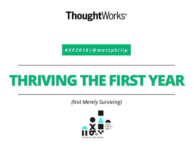 # X P 2 0 1 8   @ m a t t p h i l i p THRIVING THE FIRST YEAR (Not Merely Surviving)