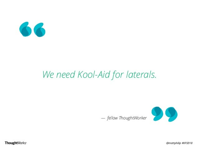 @mattphilip #XP2018 We need Kool-Aid for laterals. — fellow ThoughtWorker