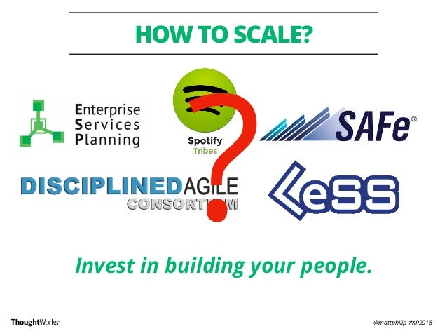 @mattphilip #XP2018 HOW TO SCALE? Invest in building your people. ?