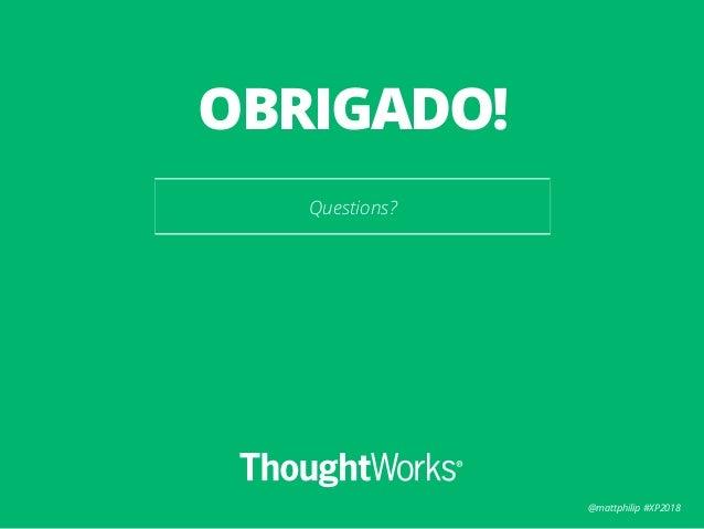 @mattphilip #XP2018 Questions? OBRIGADO!
