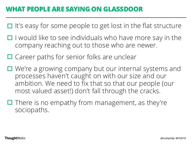 @mattphilip #XP2018 WHAT PEOPLE ARE SAYING ON GLASSDOOR ▫︎It's easy for some people to get lost in the flat structure ▫︎I w...