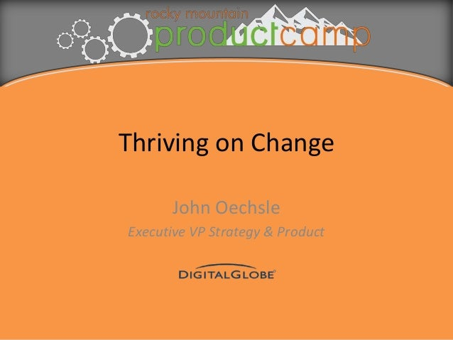 Thriving on Change John Oechsle Executive VP Strategy & Product