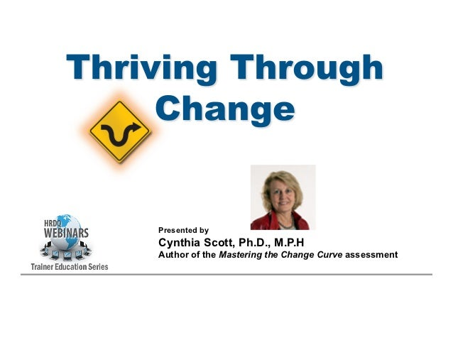 Presented byCynthia Scott, Ph.D., M.P.HAuthor of the Mastering the Change Curve assessment
