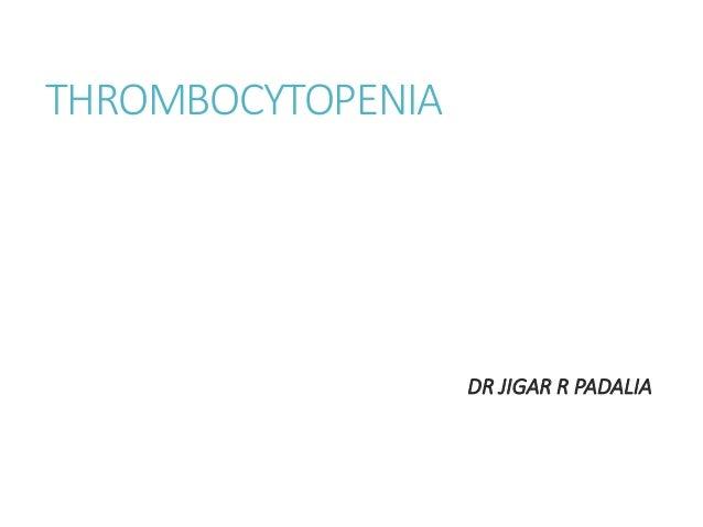 THROMBOCYTOPENIA DR JIGAR R PADALIA