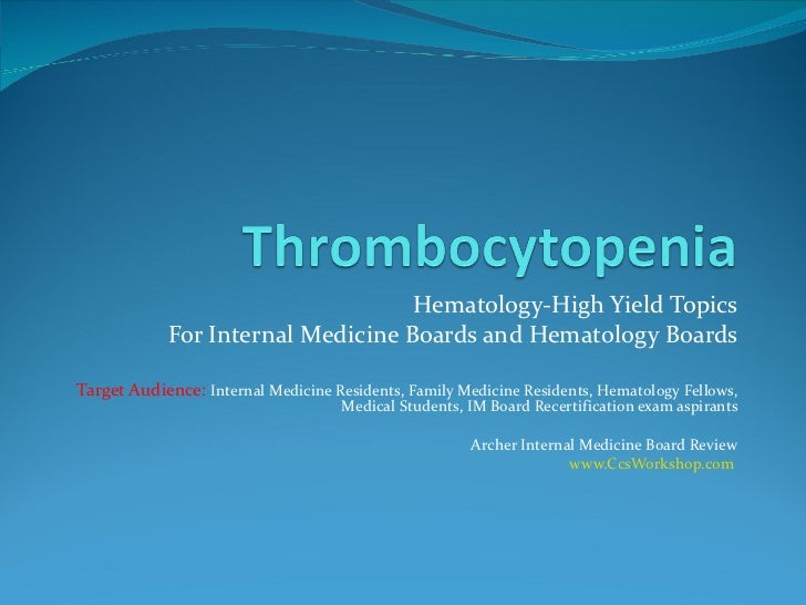 Hematology-High Yield Topics For Internal Medicine Boards and Hematology Boards Target Audience:  Internal Medicine Reside...