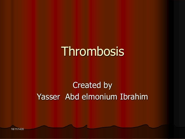 18/11/1435  Thrombosis  Created by  Yasser Abd elmonium Ibrahim