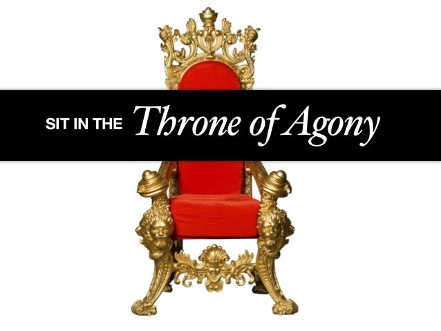SIT IN THE Throne ofAgony