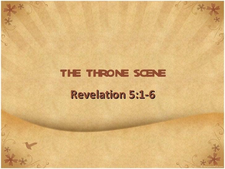 THE THRONE SCENE Revelation 5:1-6