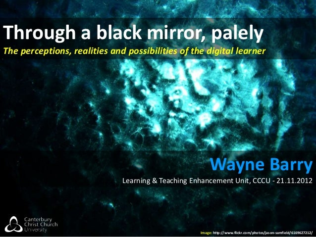 Through a black mirror, palelyThe perceptions, realities and possibilities of the digital learner                         ...