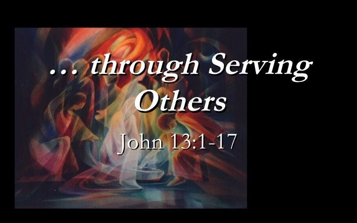 …  through Serving Others John 13:1-17