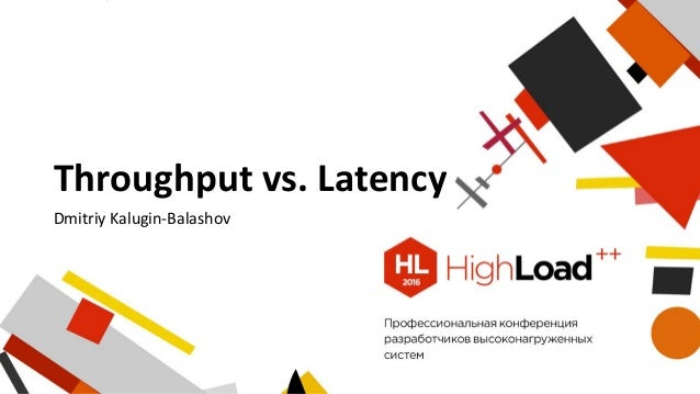 Throughput vs. Latency Dmitriy Kalugin-Balashov