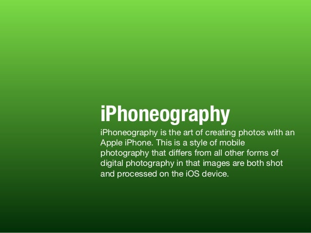 iPhoneography is the art of creating photos with an Apple iPhone. This is a style of mobile photography that differs from a...