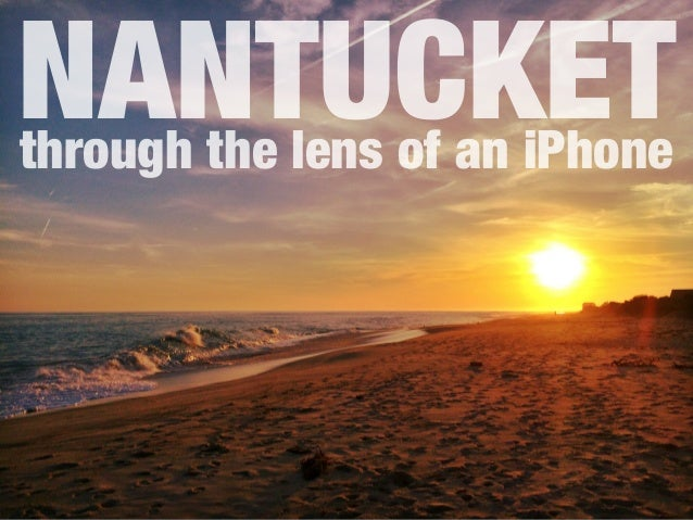 through the lens of an iPhone NANTUCKET