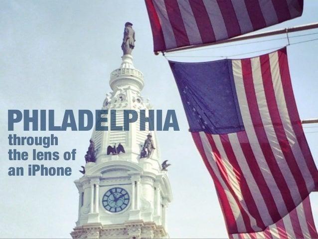 through the lens of an iPhone PHILADELPHIA