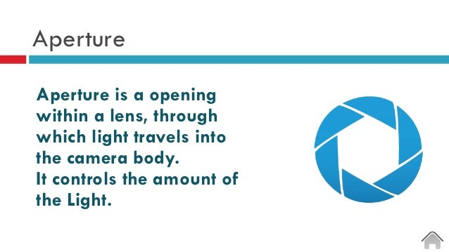 Aperture Aperture is a opening within a lens, through which light travels into the camera body. It controls the amount of ...