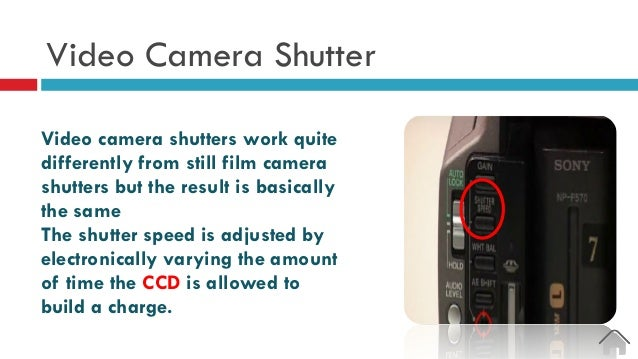 Video Camera Shutter Video camera shutters work quite differently from still film camera shutters but the result is basica...