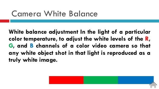 Camera White Balance White balance adjustment In the light of a particular color temperature, to adjust the white levels o...