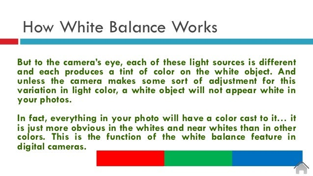 How White Balance Works But to the camera's eye, each of these light sources is different and each produces a tint of colo...