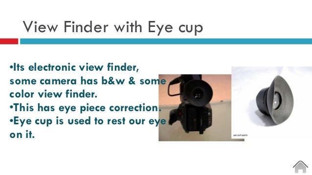 View Finder with Eye cup •Its electronic view finder, some camera has b&w & some color view finder. •This has eye piece co...