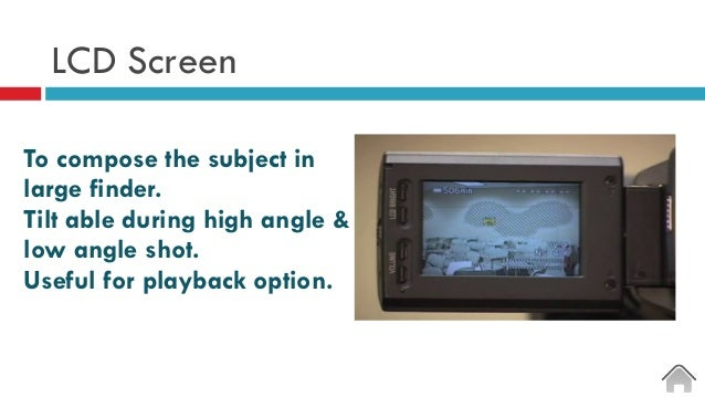 LCD Screen To compose the subject in large finder. Tilt able during high angle & low angle shot. Useful for playback optio...