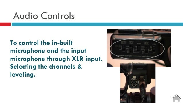 Audio Controls To control the in-built microphone and the input microphone through XLR input. Selecting the channels & lev...