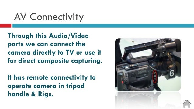 AV Connectivity Through this Audio/Video ports we can connect the camera directly to TV or use it for direct composite cap...