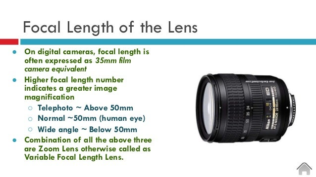 Focal Length of the Lens ● On digital cameras, focal length is often expressed as 35mm film camera equivalent ● Higher foc...