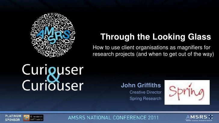 Through the Looking GlassHow to use client organisations as magnifiers forresearch projects (and when to get out of the wa...