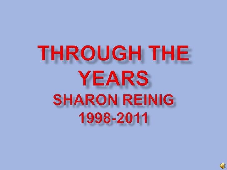 Through the YearsSharon Reinig1998-2011<br />