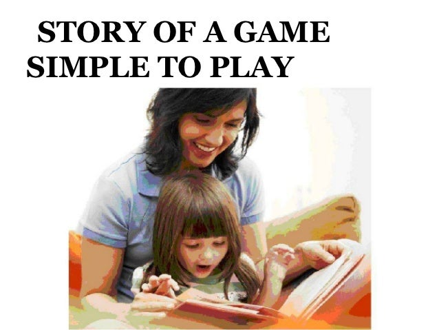 STORY OF A GAMESIMPLE TO PLAY