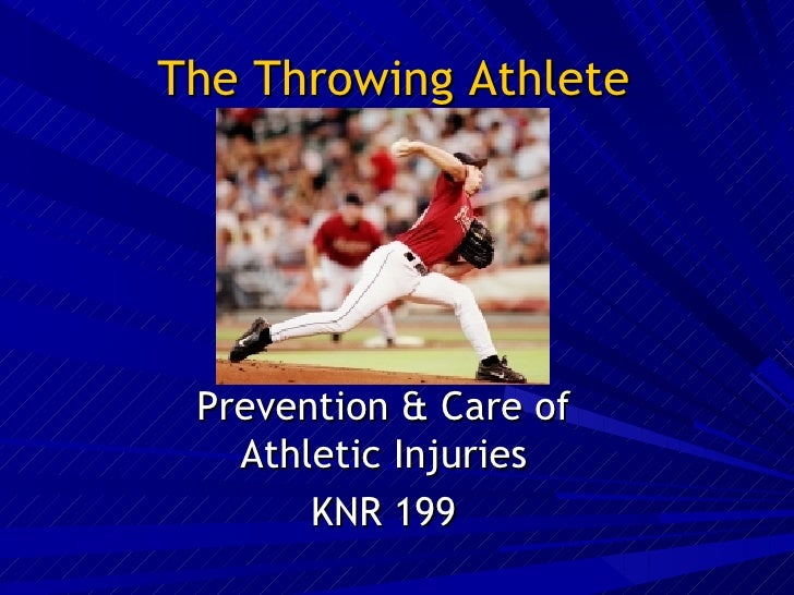 The Throwing Athlete Prevention & Care of Athletic Injuries KNR 199