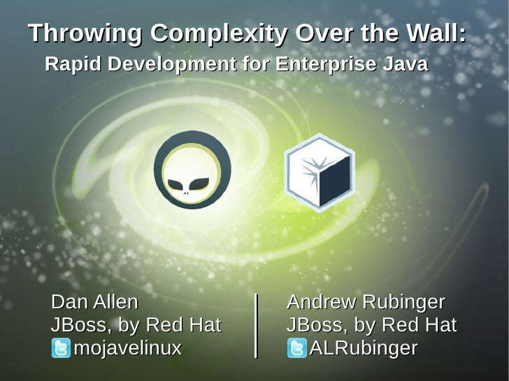 Throwing complexity over the wall: Rapid development for enterprise Java (JavaOne 2010)