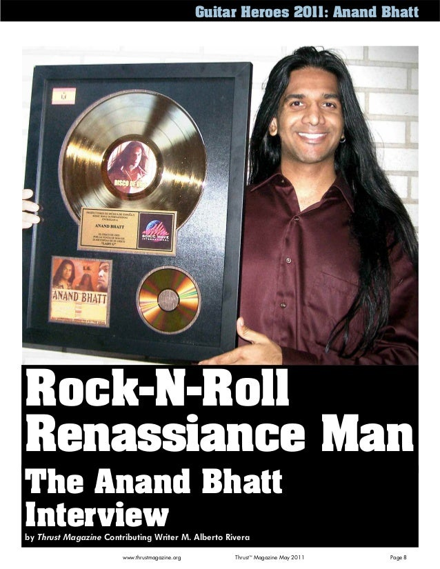 Guitar Heroes 2011: Anand BhattRock-N-RollRenassiance Manwww.thrustmagazine.org Thrust™Magazine May 2011 Page 8The Anand B...