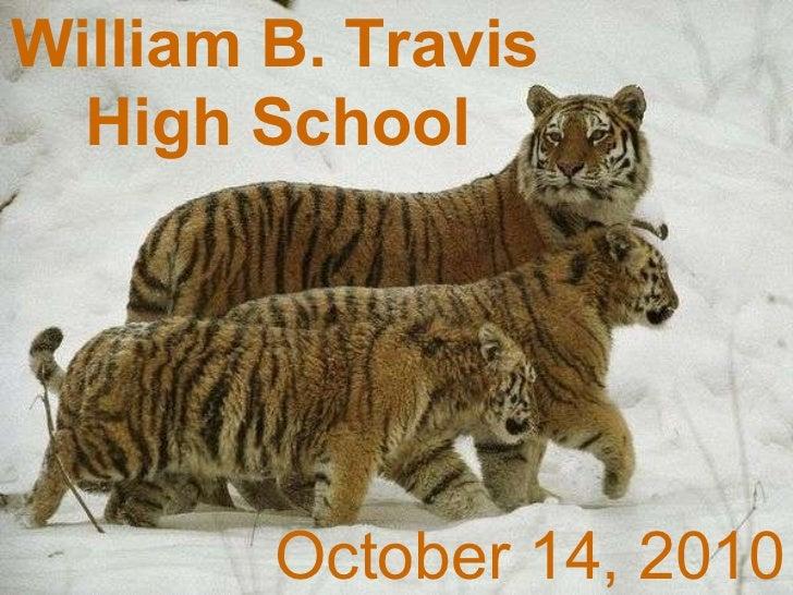 William B. Travis  High School   October 6, 2010 William B. Travis  High School   October 14, 2010