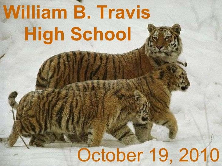 William B. Travis  High School   October 6, 2010 William B. Travis  High School   October 19, 2010