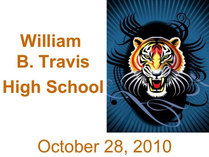 William B. Travis  High School   October 6, 2010 William  B. Travis High School   October 28, 2010