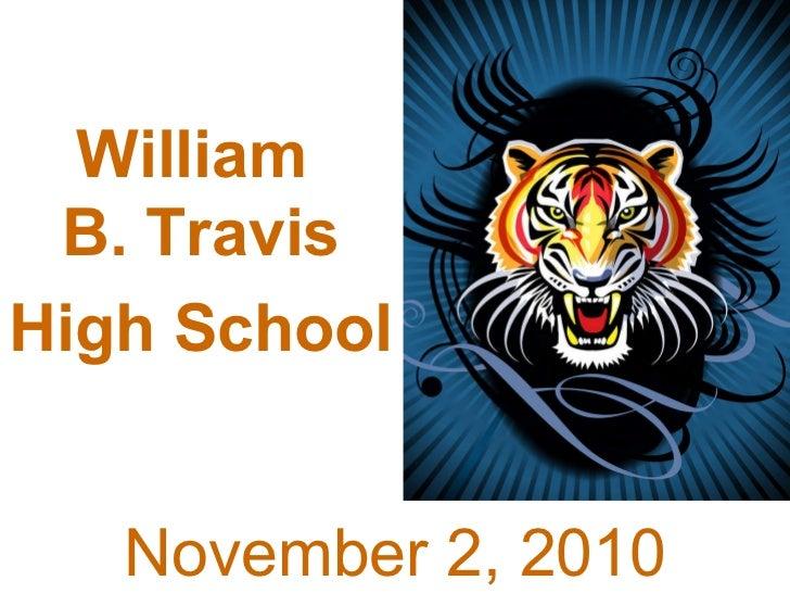 William B. Travis  High School   October 6, 2010 William  B. Travis High School   November 2, 2010