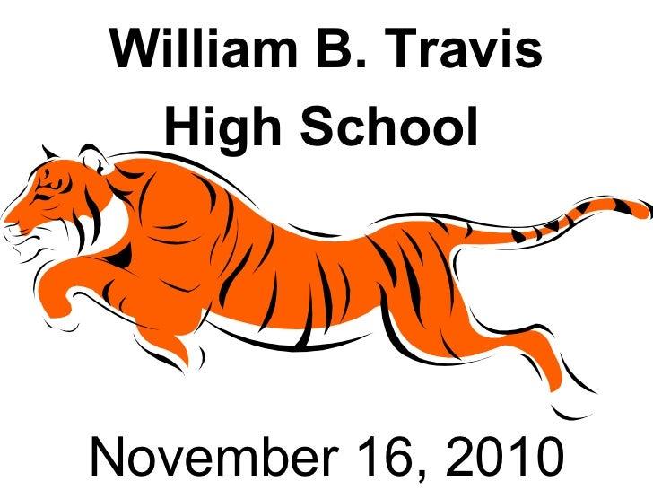 William B. Travis  High School   October 6, 2010 William B. Travis High School   November 16, 2010