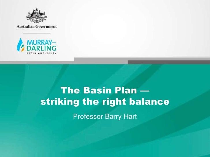 The Basin Plan —striking the right balance      Professor Barry Hart