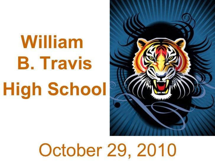 William B. Travis  High School   October 6, 2010 William  B. Travis High School   October 29, 2010