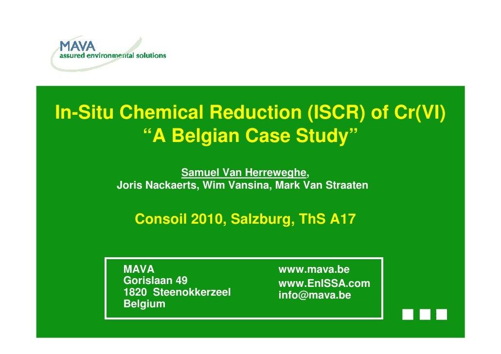 "In-Situ Chemical Reduction (ISCR) of Cr(VI)           ""A Belgian Case Study""                   Samuel Van Herreweghe,     ..."