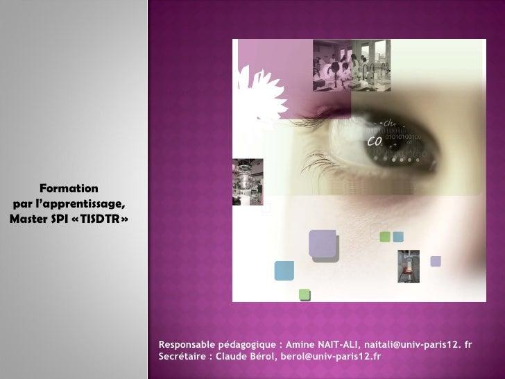 Formation par l'apprentissage, Master SPI «TISDTR» Responsable pédagogique : Amine NAIT-ALI, naitali@univ-paris12. fr Se...