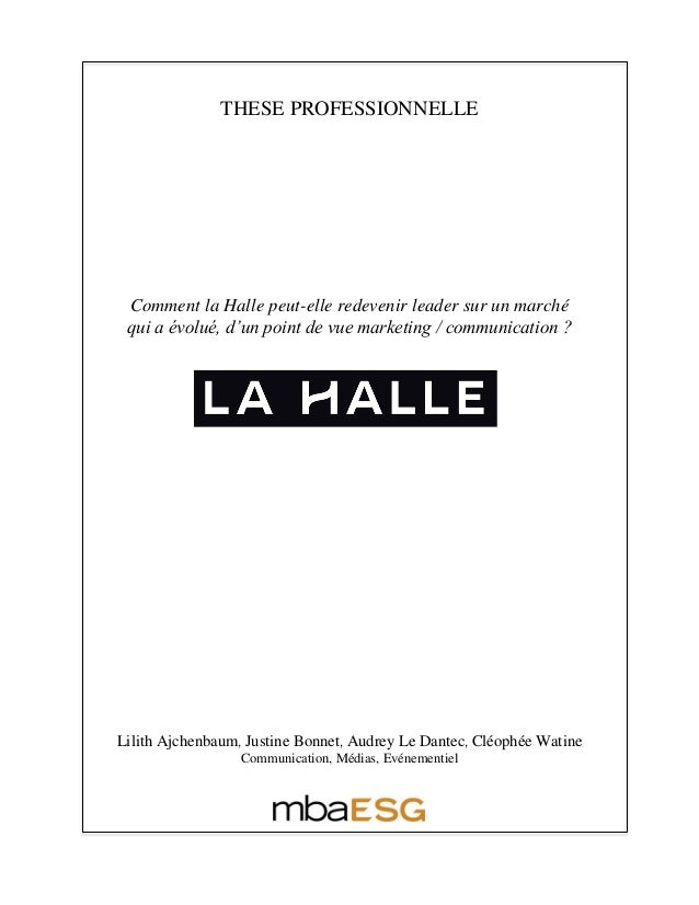 THESE PROFESSIONNELLE Comment la Halle peut-elle redevenir leader sur un marché qui a évolué, d'un point de vue marketing ...